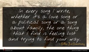 Billie Joe Armstrong quote : In every song I ...