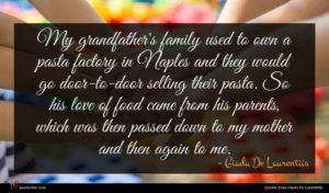 Giada De Laurentiis quote : My grandfather's family used ...