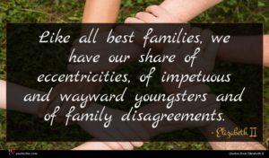 Elizabeth II quote : Like all best families ...