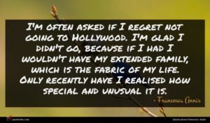 Francesca Annis quote : I'm often asked if ...