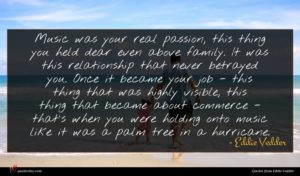 Eddie Vedder quote : Music was your real ...