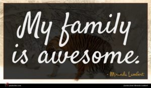 Miranda Lambert quote : My family is awesome ...