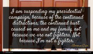 Herman Cain quote : I am suspending my ...