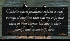 Joe Baca quote : Catholic school graduates exhibit ...