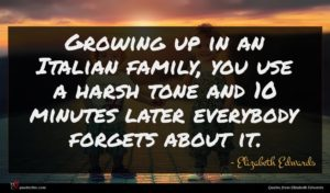 Elizabeth Edwards quote : Growing up in an ...
