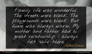 Robert Cormier quote : Family life was wonderful ...