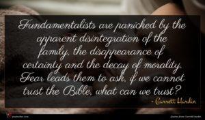 Garrett Hardin quote : Fundamentalists are panicked by ...