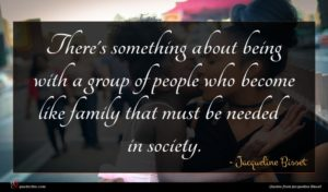 Jacqueline Bisset quote : There's something about being ...