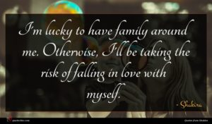 Shakira quote : I'm lucky to have ...