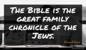 Heinrich Heine quote : The Bible is the ...