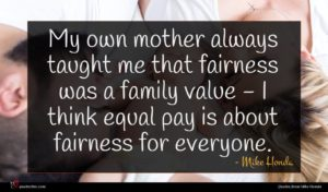 Mike Honda quote : My own mother always ...