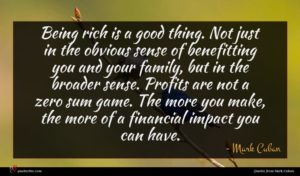 Mark Cuban quote : Being rich is a ...
