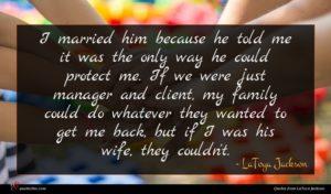 LaToya Jackson quote : I married him because ...