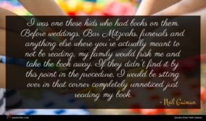 Neil Gaiman quote : I was one those ...