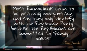 Tony Campolo quote : Most Evangelicals claim to ...