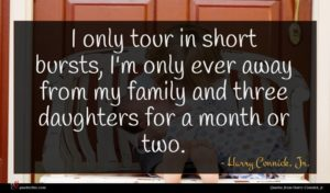 Harry Connick, Jr. quote : I only tour in ...
