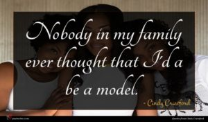 Cindy Crawford quote : Nobody in my family ...