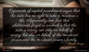 Dennis Prager quote : Opponents of capital punishment ...