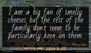 Johnny Vegas quote : I am a big ...