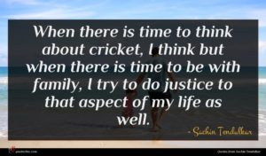 Sachin Tendulkar quote : When there is time ...