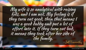 Jeff Foxworthy quote : My wife is so ...