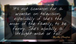 Martha Plimpton quote : It's not common for ...