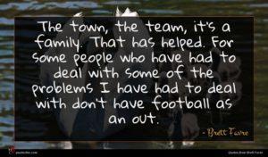 Brett Favre quote : The town the team ...
