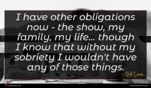 Rob Lowe quote : I have other obligations ...