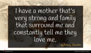 Whitney Houston quote : I have a mother ...