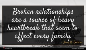 Jerry B. Jenkins quote : Broken relationships are a ...