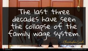 Christopher Lasch quote : The last three decades ...