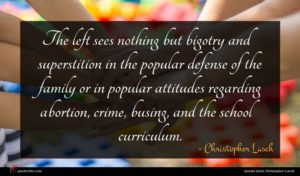 Christopher Lasch quote : The left sees nothing ...