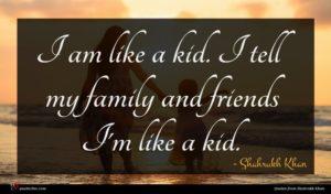 Shahrukh Khan quote : I am like a ...