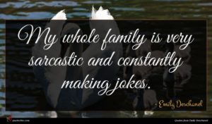 Emily Deschanel quote : My whole family is ...