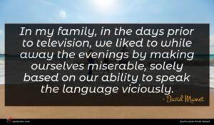 David Mamet quote : In my family in ...