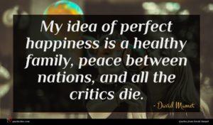 David Mamet quote : My idea of perfect ...