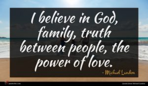 Michael Landon quote : I believe in God ...