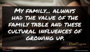 Emeril Lagasse quote : My family always had ...
