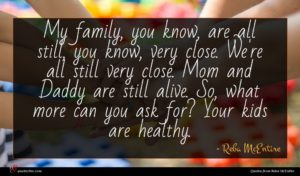 Reba McEntire quote : My family you know ...