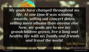 Reba McEntire quote : My goals have changed ...