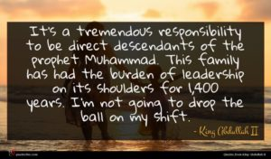 King Abdullah II quote : It's a tremendous responsibility ...