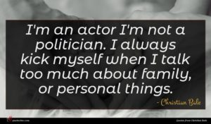 Christian Bale quote : I'm an actor I'm ...