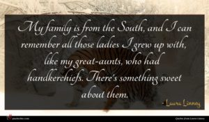 Laura Linney quote : My family is from ...