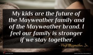 Floyd Mayweather, Jr. quote : My kids are the ...