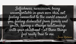 Jason Reitman quote : Selfishness narcissism being uncomfortable ...