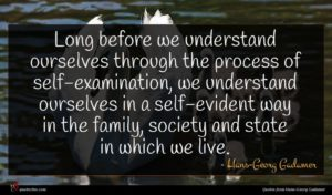 Hans-Georg Gadamer quote : Long before we understand ...