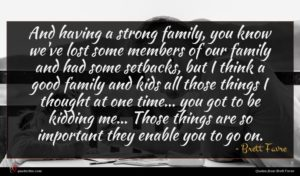 Brett Favre quote : And having a strong ...