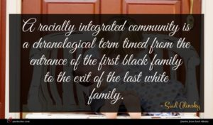 Saul Alinsky quote : A racially integrated community ...