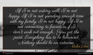Harlan Coben quote : If I'm not writing ...
