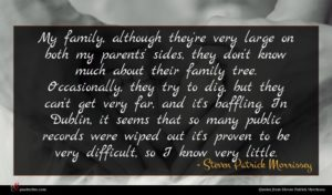 Steven Patrick Morrissey quote : My family although they're ...